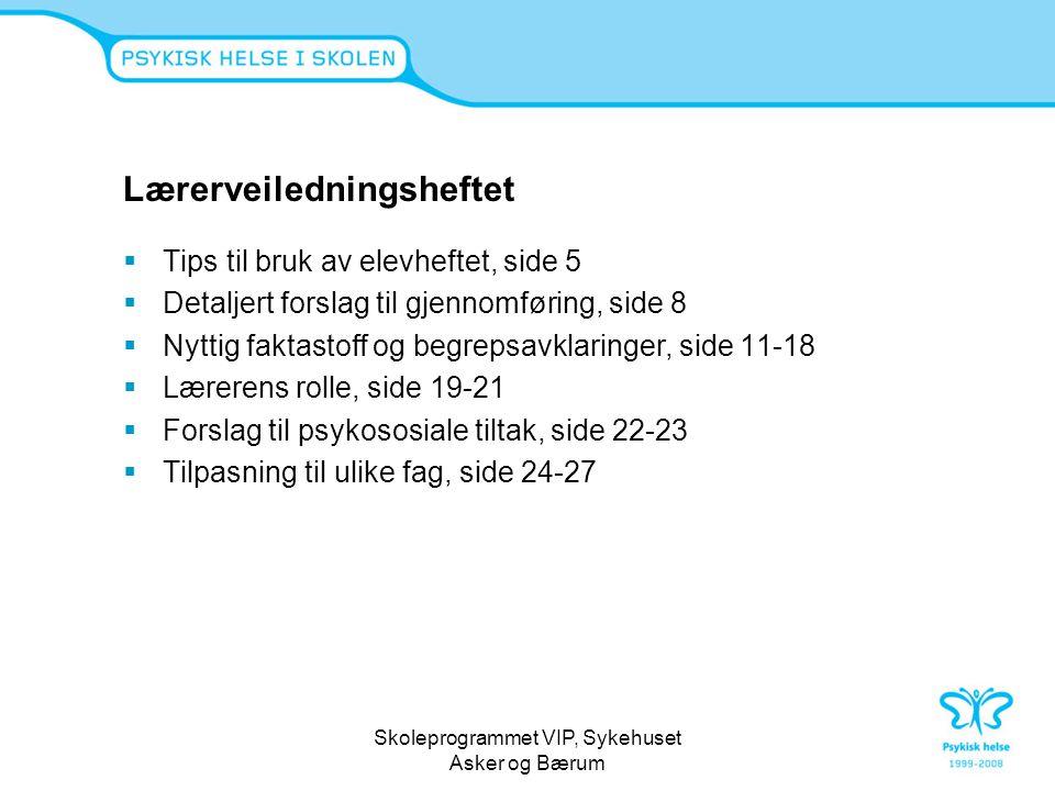 Skoleprogrammet VIP, Sykehuset Asker og Bærum Lærerveiledningsheftet  Tips til bruk av elevheftet, side 5  Detaljert forslag til gjennomføring, side