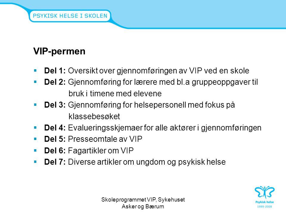 Skoleprogrammet VIP, Sykehuset Asker og Bærum VIP-permen  Del 1: Oversikt over gjennomføringen av VIP ved en skole  Del 2: Gjennomføring for lærere