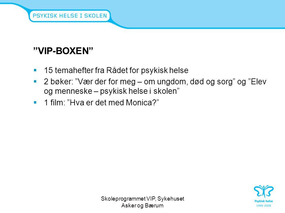 """Skoleprogrammet VIP, Sykehuset Asker og Bærum """"VIP-BOXEN""""  15 temahefter fra Rådet for psykisk helse  2 bøker: """"Vær der for meg – om ungdom, død og"""