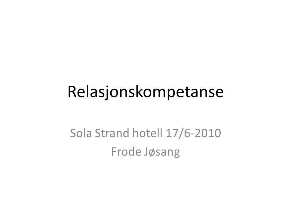 Relasjonskompetanse Sola Strand hotell 17/6-2010 Frode Jøsang