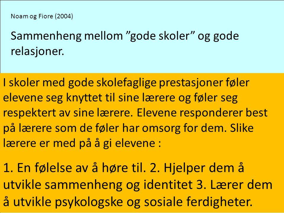 """Noam og Fiore (2004) Sammenheng mellom """"gode skoler"""" og gode relasjoner. I skoler med gode skolefaglige prestasjoner føler elevene seg knyttet til sin"""