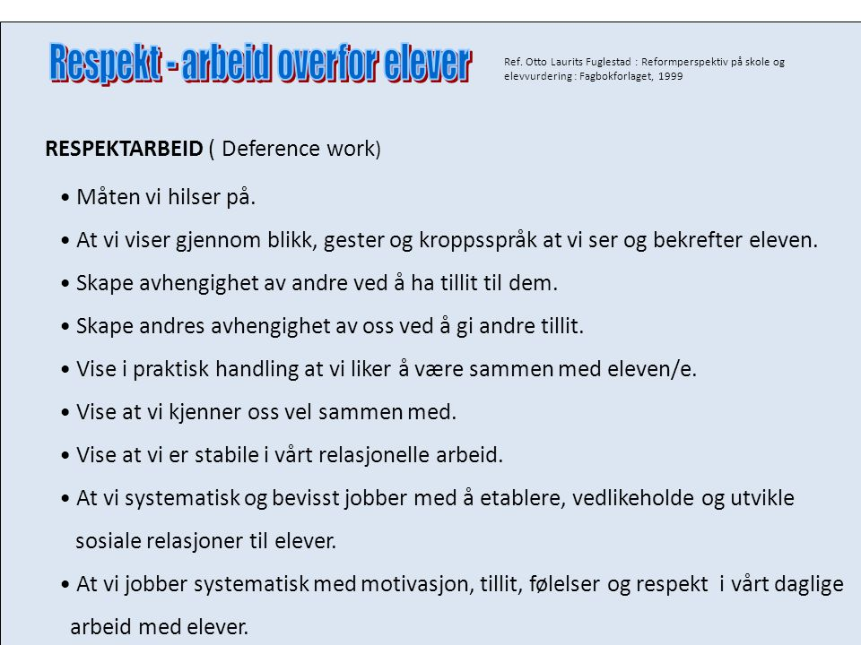 Ref. Otto Laurits Fuglestad : Reformperspektiv på skole og elevvurdering : Fagbokforlaget, 1999 RESPEKTARBEID ( Deference work ) Måten vi hilser på. A