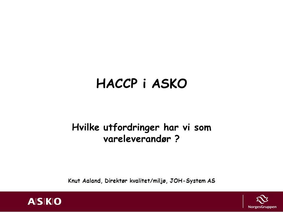 HACCP i ASKO Hvilke utfordringer har vi som vareleverandør ? Knut Aaland, Direktør kvalitet/miljø, JOH-System AS