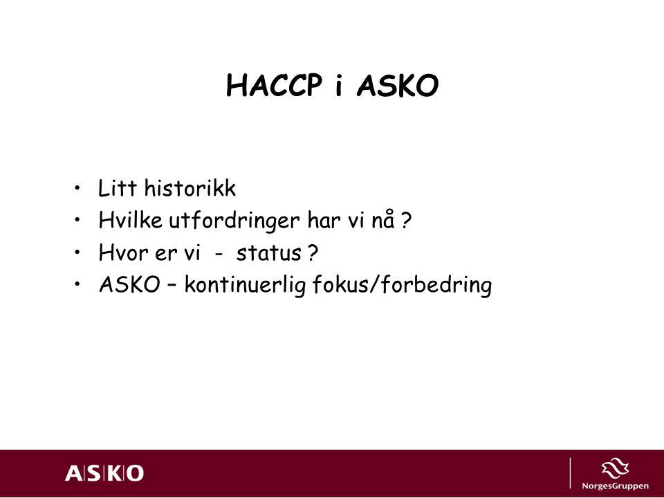 HACCP i ASKO Litt historikk Hvilke utfordringer har vi nå ? Hvor er vi - status ? ASKO – kontinuerlig fokus/forbedring