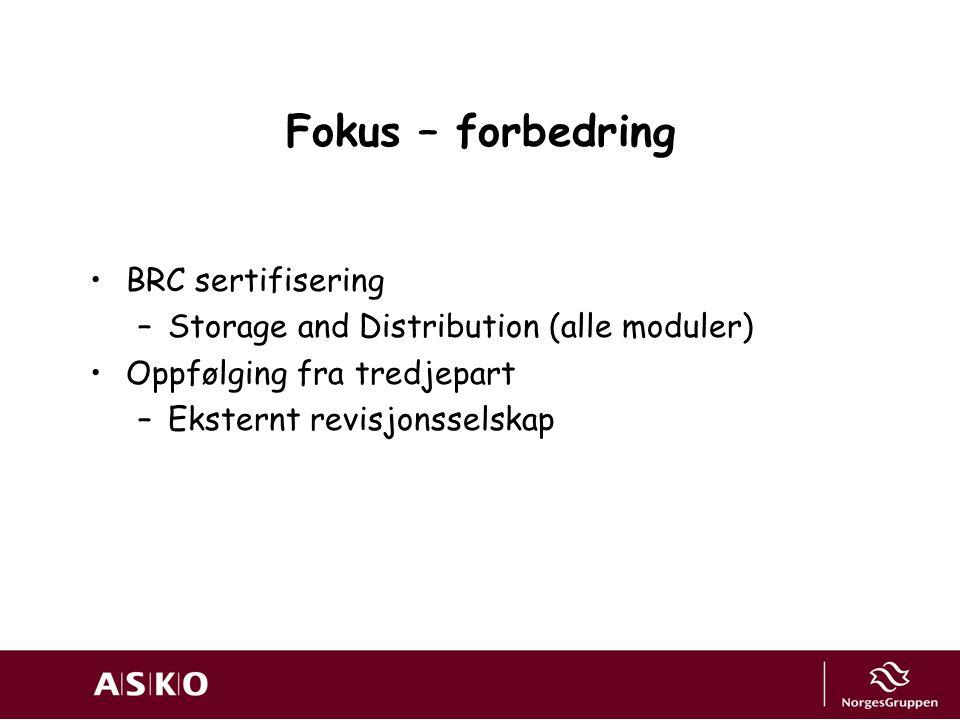 Fokus – forbedring BRC sertifisering –Storage and Distribution (alle moduler) Oppfølging fra tredjepart –Eksternt revisjonsselskap