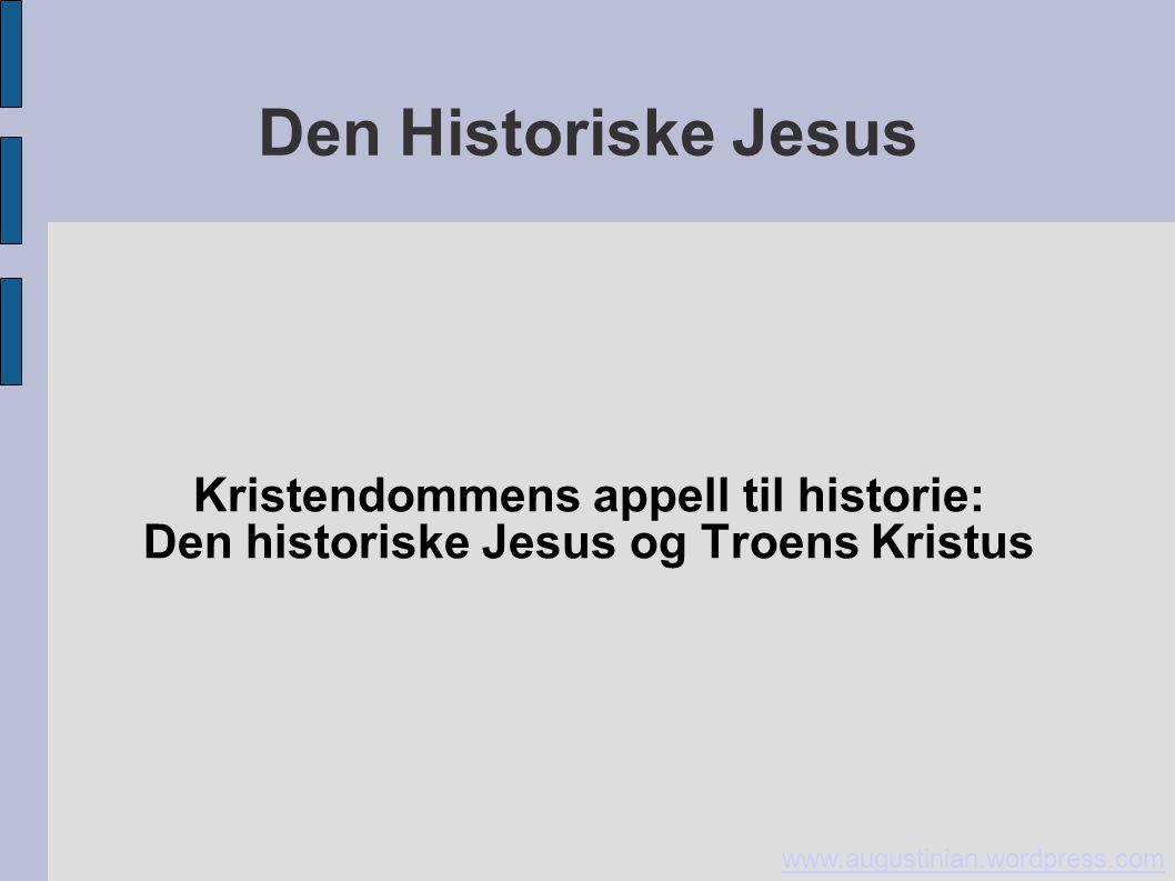 Den Historiske Jesus Kristendommens appell til historie: Den historiske Jesus og Troens Kristus www.augustinian.wordpress.com