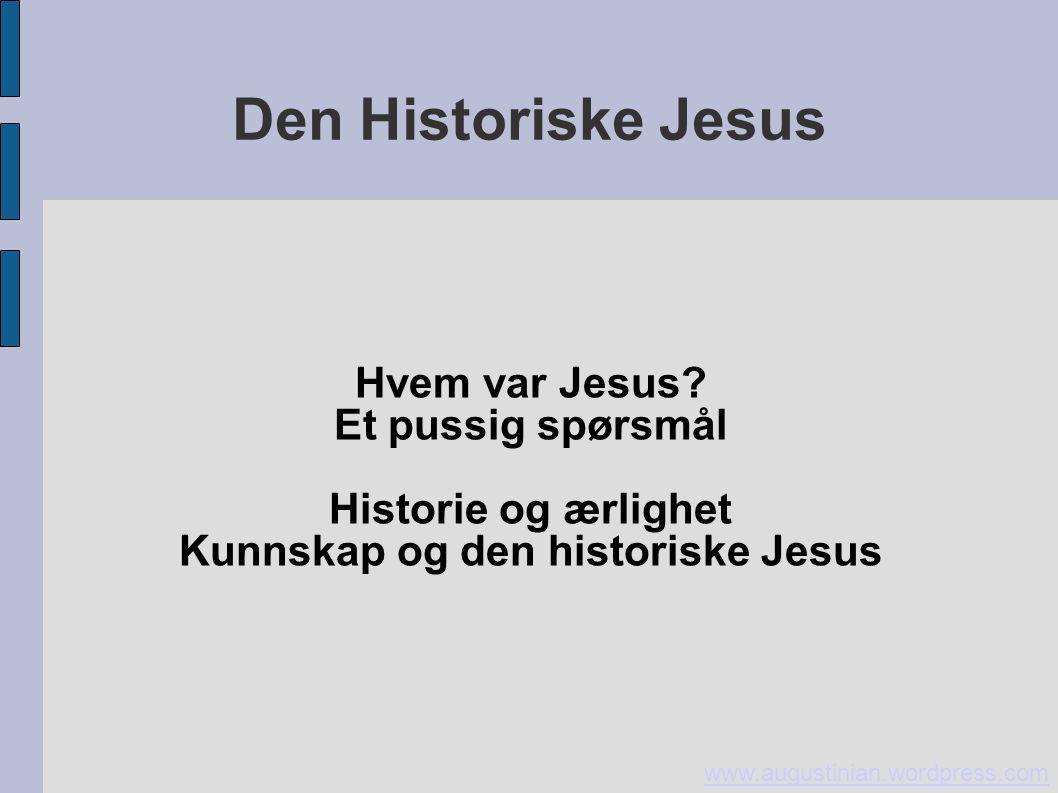 Hvem var Jesus? Et pussig spørsmål Historie og ærlighet Kunnskap og den historiske Jesus www.augustinian.wordpress.com