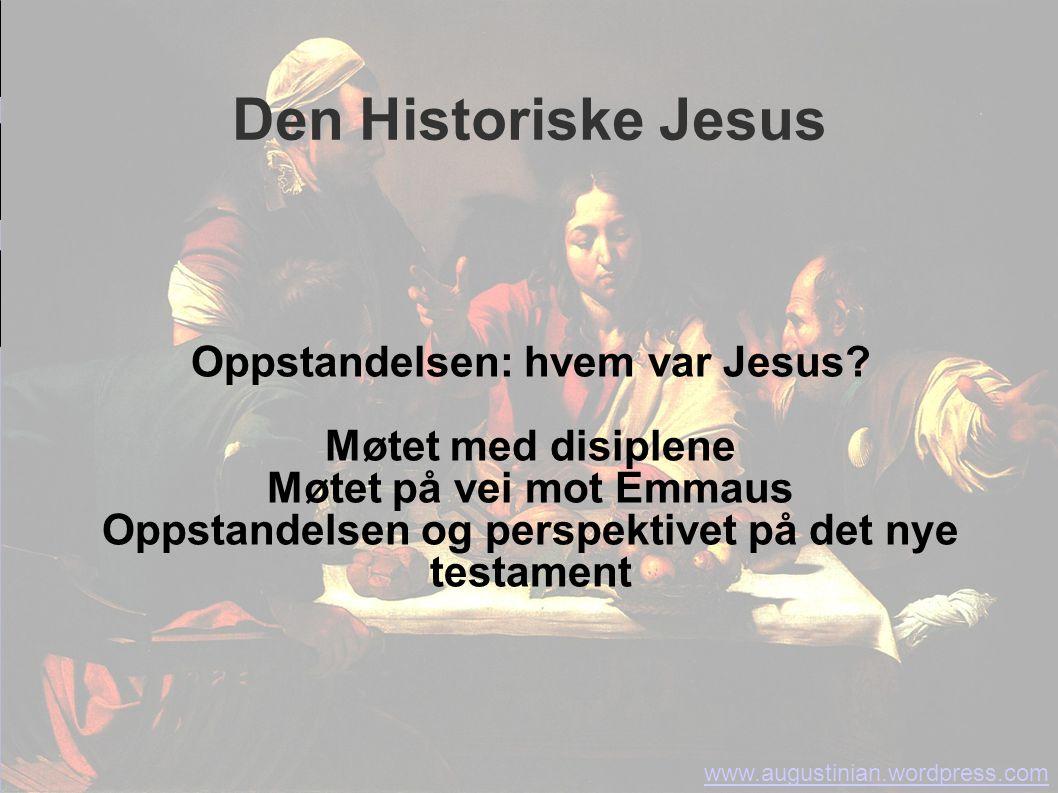 Den Historiske Jesus Oppstandelsen: hvem var Jesus? Møtet med disiplene Møtet på vei mot Emmaus Oppstandelsen og perspektivet på det nye testament www