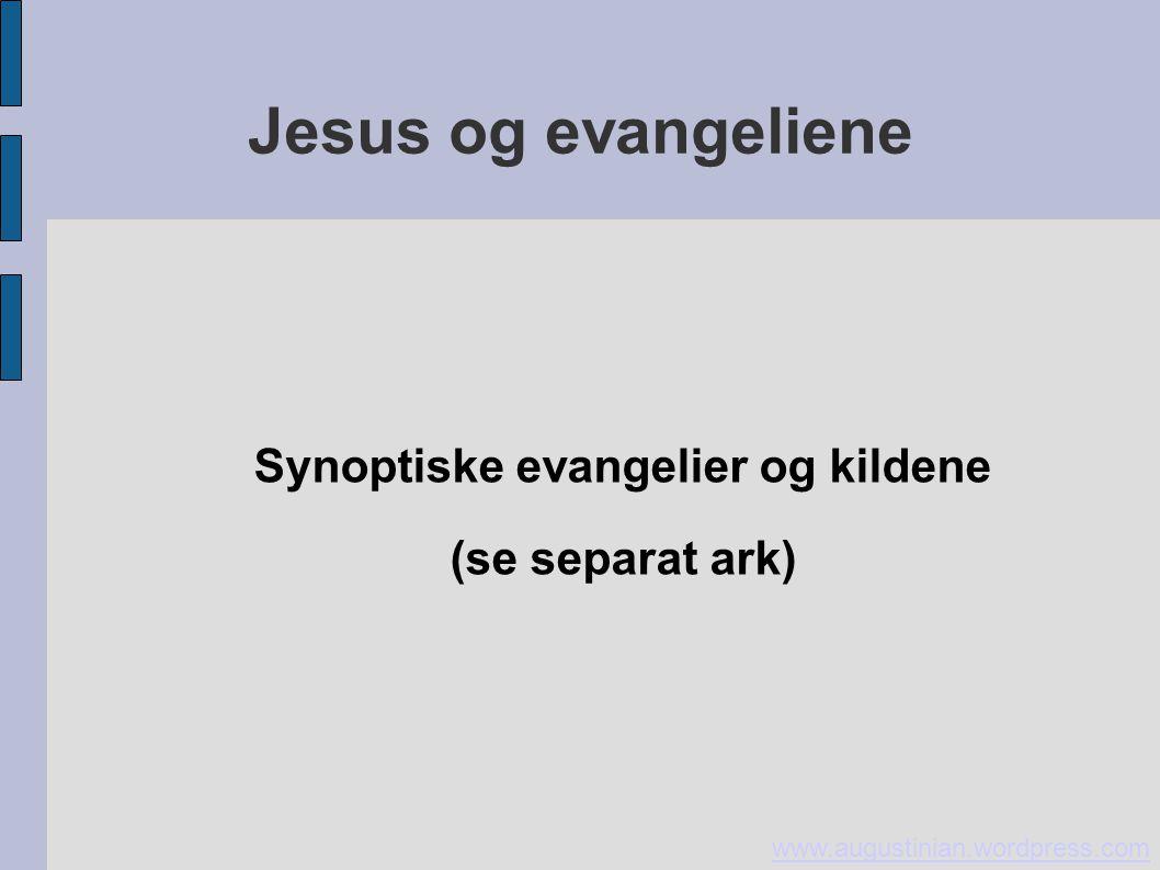 Jesus og evangeliene Synoptiske evangelier og kildene (se separat ark) www.augustinian.wordpress.com