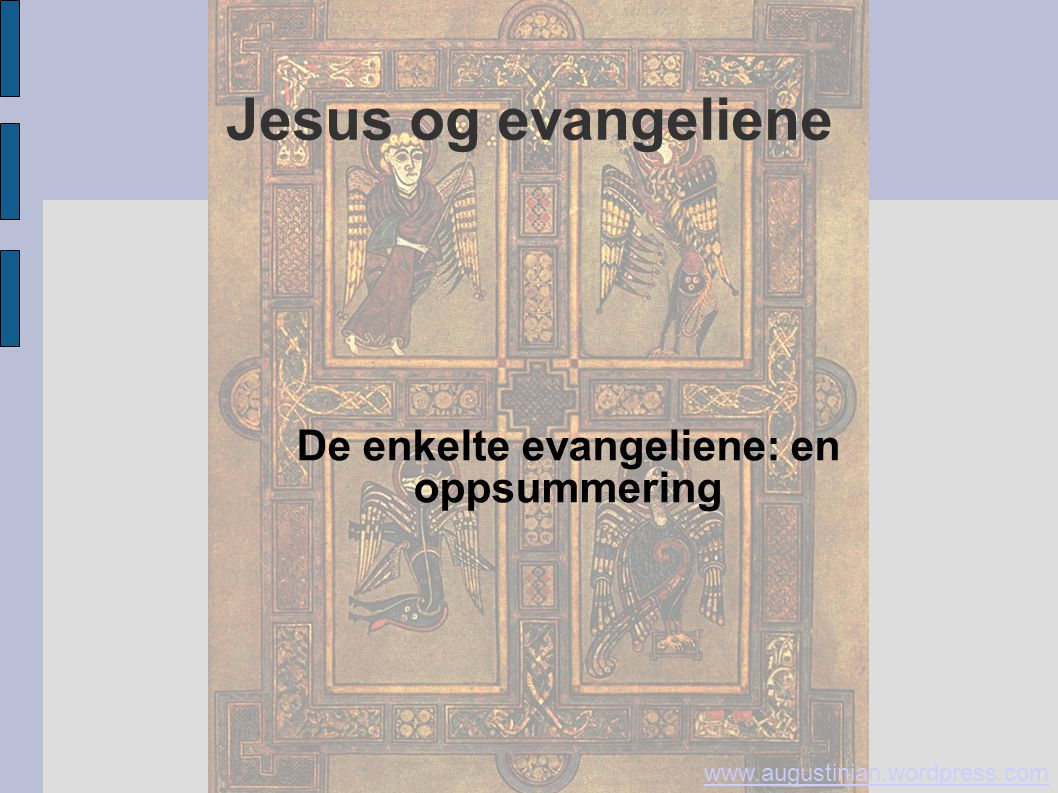 Jesus og evangeliene De enkelte evangeliene: en oppsummering www.augustinian.wordpress.com