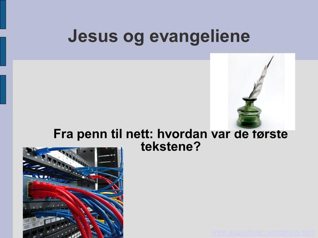 Jesus og evangeliene Fra penn til nett: hvordan var de første tekstene? www.augustinian.wordpress.com