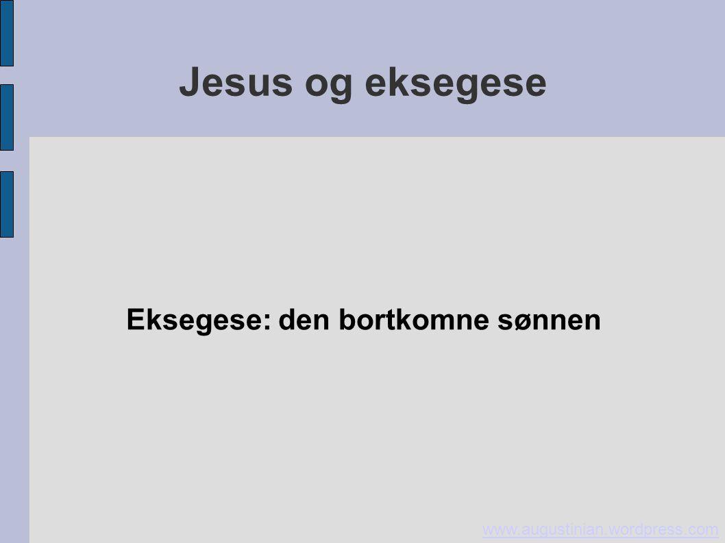 Jesus og eksegese Eksegese: den bortkomne sønnen www.augustinian.wordpress.com