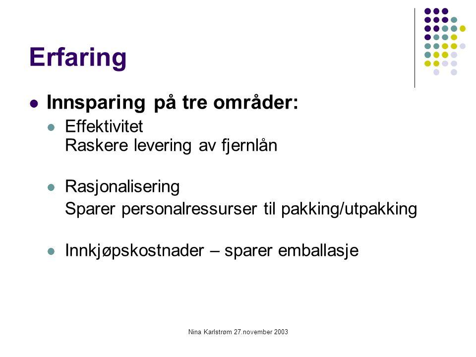 Nina Karlstrøm 27.november 2003 Erfaring Innsparing på tre områder: Effektivitet Raskere levering av fjernlån Rasjonalisering Sparer personalressurser
