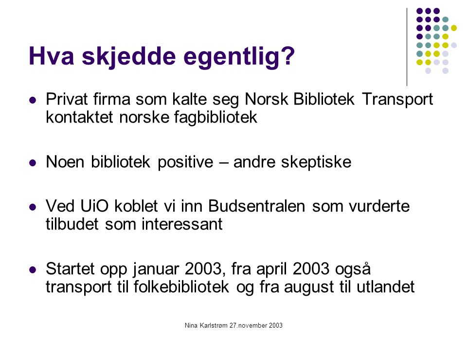 Nina Karlstrøm 27.november 2003 Hva skjedde egentlig? Privat firma som kalte seg Norsk Bibliotek Transport kontaktet norske fagbibliotek Noen bibliote