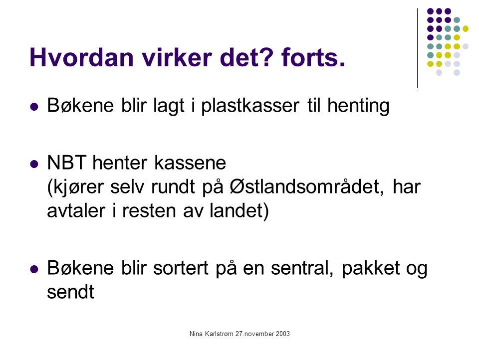 Nina Karlstrøm 27.november 2003 Hvordan virker det? forts. Bøkene blir lagt i plastkasser til henting NBT henter kassene (kjører selv rundt på Østland