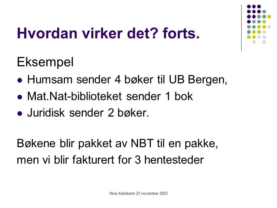 Nina Karlstrøm 27.november 2003 Hvordan virker det? forts. Eksempel Humsam sender 4 bøker til UB Bergen, Mat.Nat-biblioteket sender 1 bok Juridisk sen
