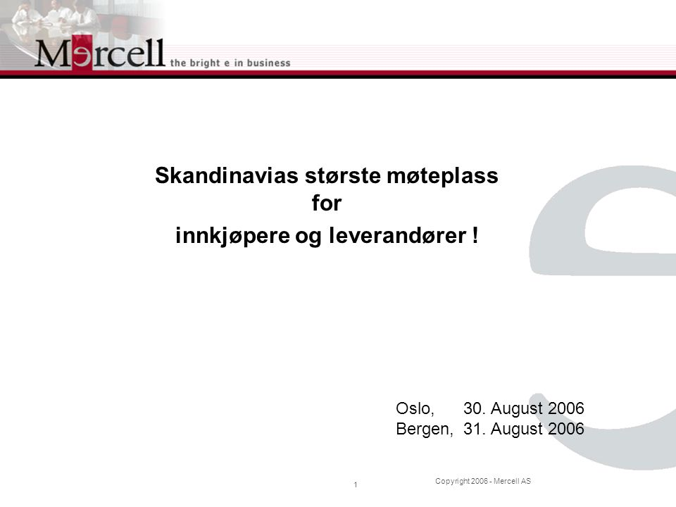 Copyright 2006 - Mercell AS 1 Oslo,30. August 2006 Bergen,31.