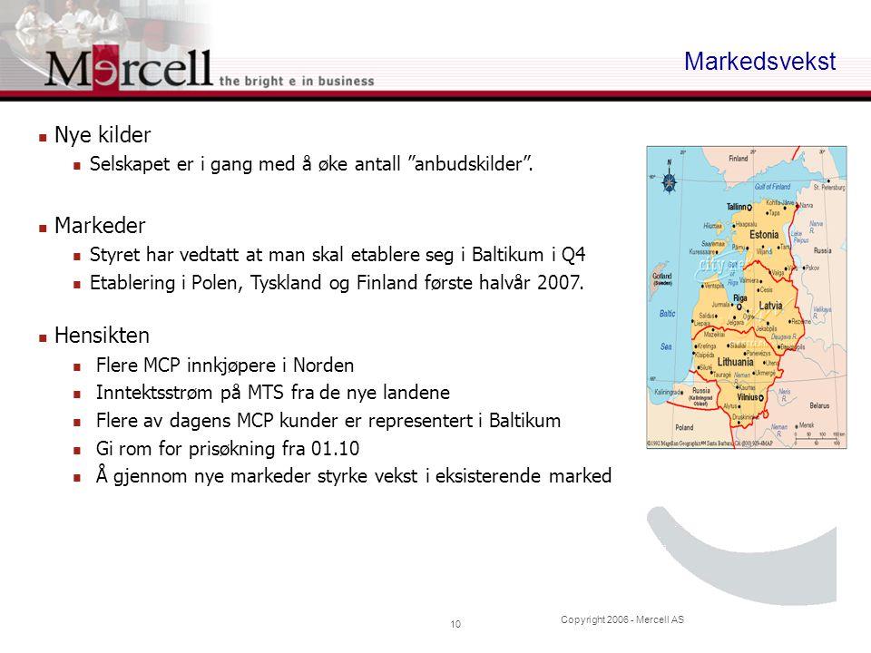 """Copyright 2006 - Mercell AS 10 Markedsvekst Nye kilder Selskapet er i gang med å øke antall """"anbudskilder"""". Markeder Styret har vedtatt at man skal et"""