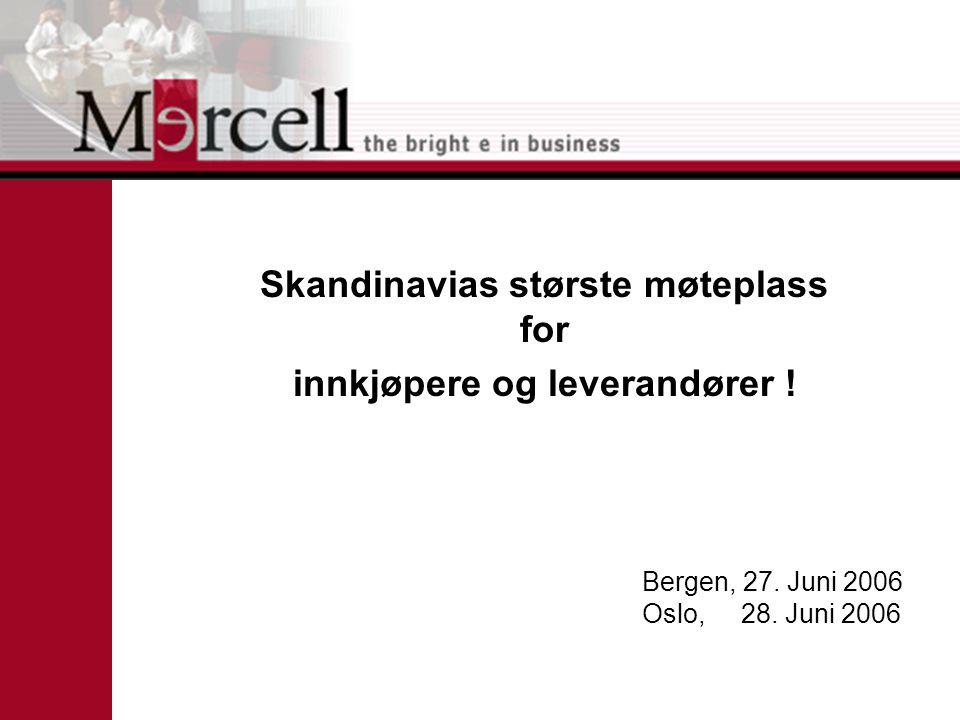 Bergen, 27. Juni 2006 Oslo, 28. Juni 2006 Skandinavias største møteplass for innkjøpere og leverandører !