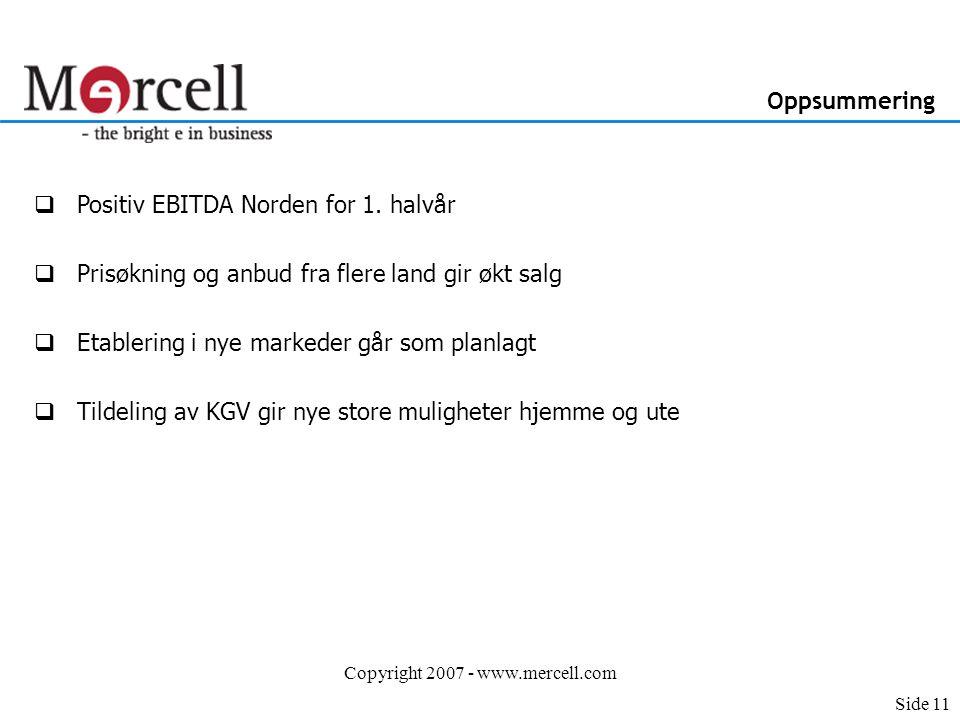 Copyright 2007 - www.mercell.com Oppsummering  Positiv EBITDA Norden for 1.