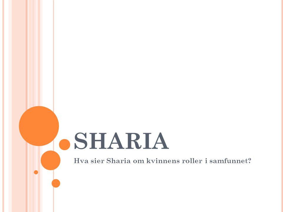 SHARIA Hva sier Sharia om kvinnens roller i samfunnet?