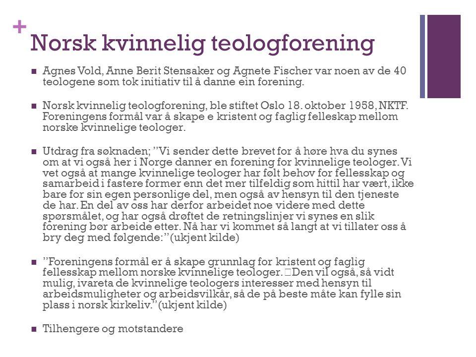 + Norsk kvinnelig teologforening Agnes Vold, Anne Berit Stensaker og Agnete Fischer var noen av de 40 teologene som tok initiativ til å danne ein fore