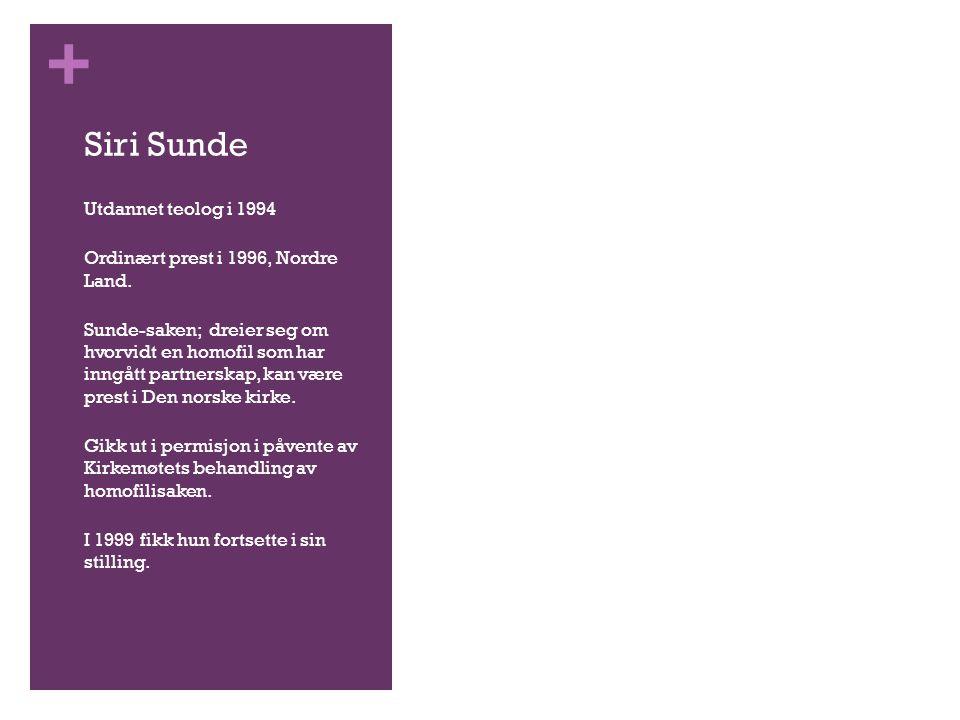 + Siri Sunde Utdannet teolog i 1994 Ordinært prest i 1996, Nordre Land. Sunde-saken; dreier seg om hvorvidt en homofil som har inngått partnerskap, ka