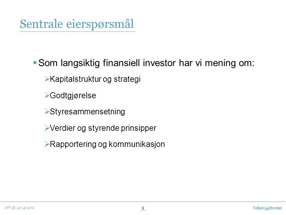 Sentrale eierspørsmål  Som langsiktig finansiell investor har vi mening om:  Kapitalstruktur og strategi  Godtgjørelse  Styresammensetning  Verdier og styrende prinsipper  Rapportering og kommunikasjon NFF 29.