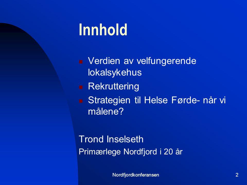 Nordfjordkonferansen2 Innhold Verdien av velfungerende lokalsykehus Rekruttering Strategien til Helse Førde- når vi målene.