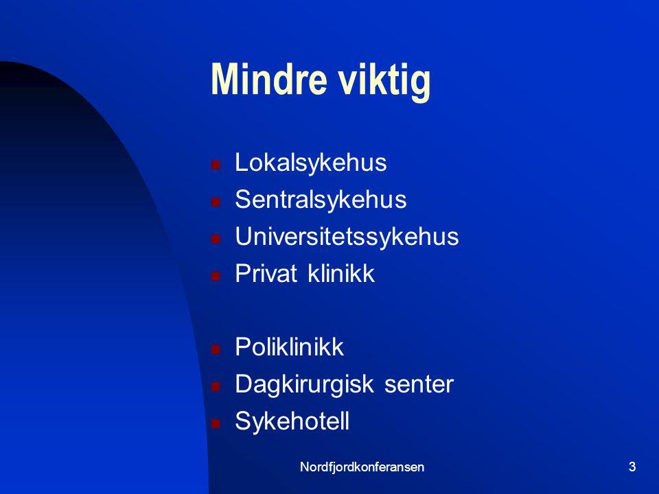 Nordfjordkonferansen3 Mindre viktig Lokalsykehus Sentralsykehus Universitetssykehus Privat klinikk Poliklinikk Dagkirurgisk senter Sykehotell