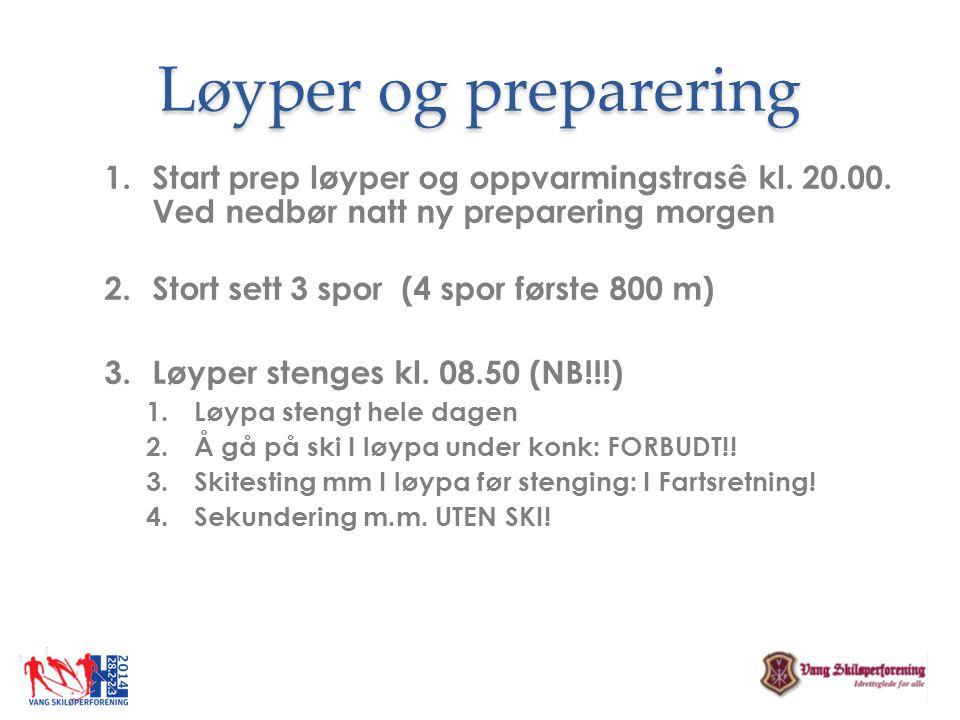 Løyper og preparering 1.Start prep løyper og oppvarmingstrasê kl. 20.00. Ved nedbør natt ny preparering morgen 2.Stort sett 3 spor (4 spor første 800