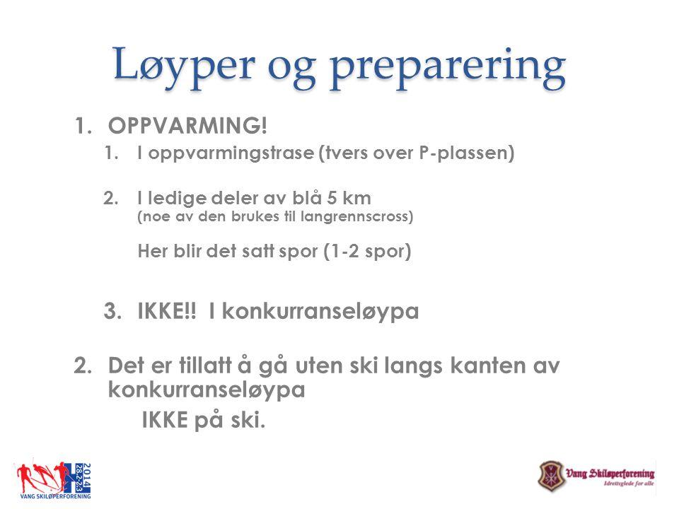 Løyper og preparering 1.OPPVARMING! 1.I oppvarmingstrase (tvers over P-plassen) 2.I ledige deler av blå 5 km (noe av den brukes til langrennscross) He