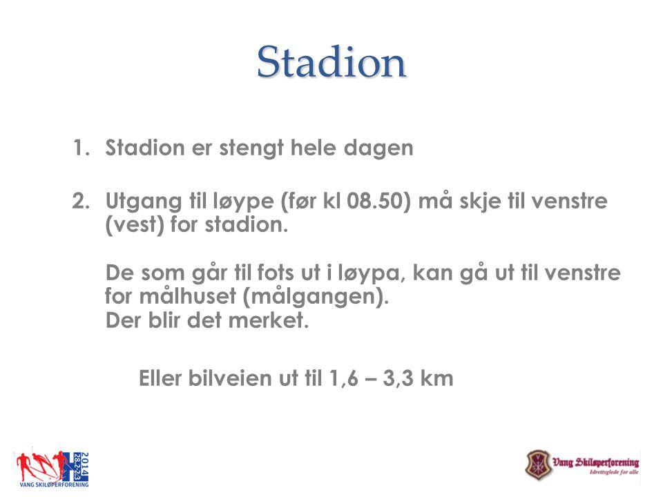 Stadion 1.Stadion er stengt hele dagen 2.Utgang til løype (før kl 08.50) må skje til venstre (vest) for stadion. De som går til fots ut i løypa, kan g