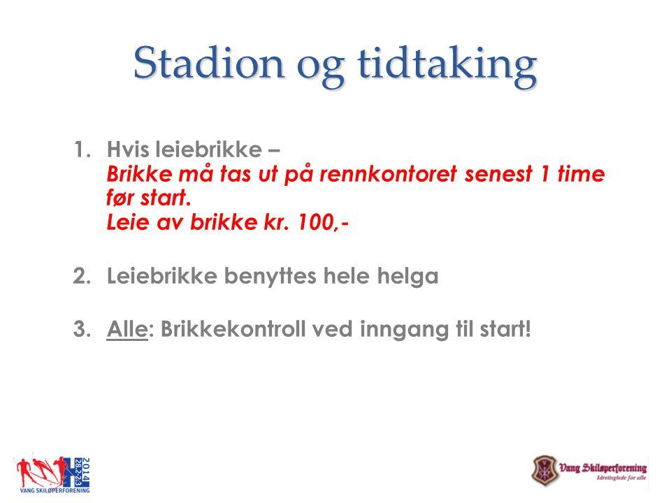 Stadion og tidtaking 1.Hvis leiebrikke – Brikke må tas ut på rennkontoret senest 1 time før start. Leie av brikke kr. 100,- 2.Leiebrikke benyttes hele