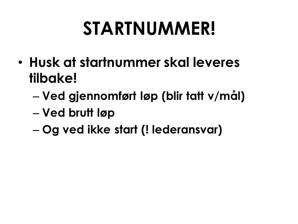 STARTNUMMER! Husk at startnummer skal leveres tilbake! – Ved gjennomført løp (blir tatt v/mål) – Ved brutt løp – Og ved ikke start (! lederansvar)