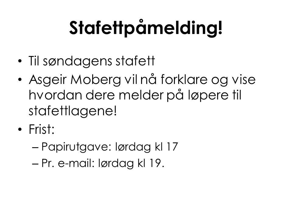 Stafettpåmelding! Til søndagens stafett Asgeir Moberg vil nå forklare og vise hvordan dere melder på løpere til stafettlagene! Frist: – Papirutgave: l
