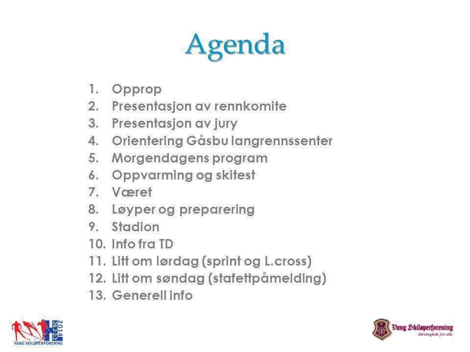 Agenda 1.Opprop 2.Presentasjon av rennkomite 3.Presentasjon av jury 4.Orientering Gåsbu langrennssenter 5.Morgendagens program 6.Oppvarming og skitest