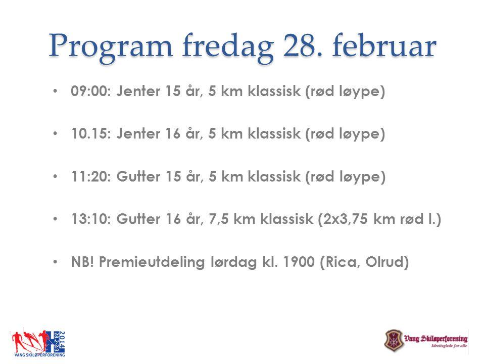 Program fredag 28. februar 09:00: Jenter 15 år, 5 km klassisk (rød løype) 10.15: Jenter 16 år, 5 km klassisk (rød løype) 11:20: Gutter 15 år, 5 km kla