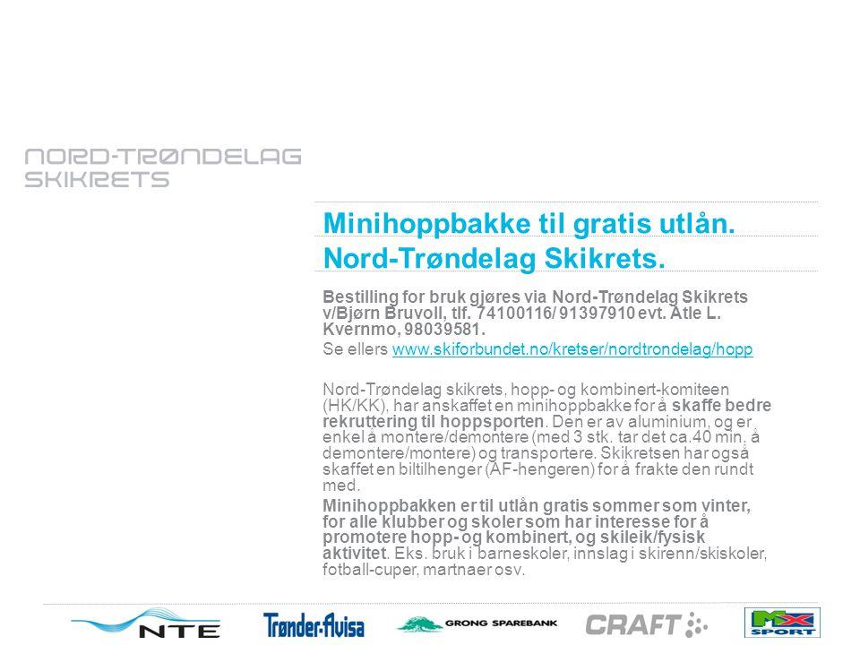 Minihoppbakke Nord-Trøndelag Skikrets UTLÅNS-STATUTTER: Minihoppbakken er til utlån sommer som vinter for alle klubber og skoler som melder sin interesse for å promotere hopp- og kombinert, samt skileik/fysisk aktivitet Minihoppbakken og tilhengeren eies av Nord Trøndelag Skikrets, HK/KK.