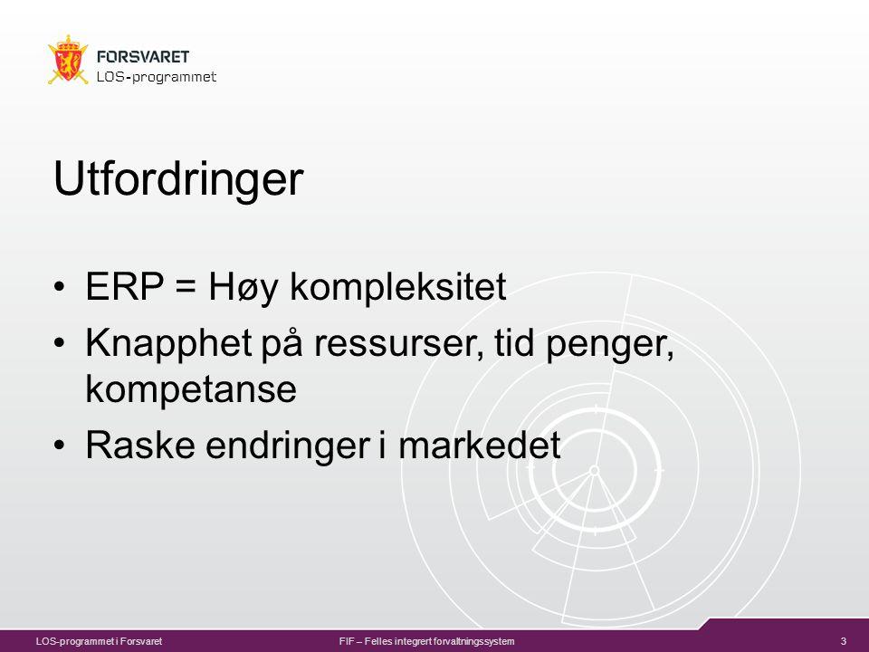 3 LOS-programmet LOS-programmet i ForsvaretFIF – Felles integrert forvaltningssystem Utfordringer ERP = Høy kompleksitet Knapphet på ressurser, tid penger, kompetanse Raske endringer i markedet
