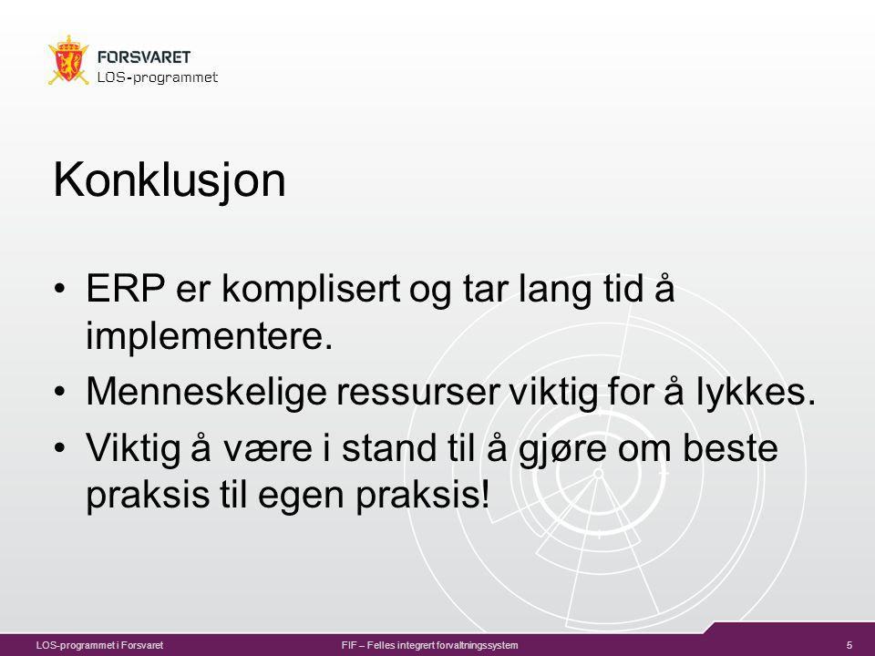 5 LOS-programmet LOS-programmet i ForsvaretFIF – Felles integrert forvaltningssystem Konklusjon ERP er komplisert og tar lang tid å implementere.