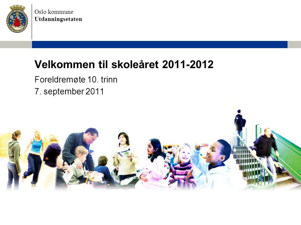 Oslo kommune Utdanningsetaten Velkommen til skoleåret 2011-2012 Foreldremøte 10. trinn 7. september 2011