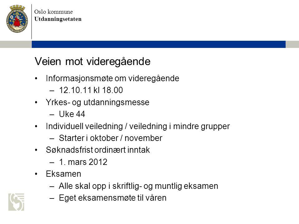 Oslo kommune Utdanningsetaten Veien mot videregående Informasjonsmøte om videregående –12.10.11 kl 18.00 Yrkes- og utdanningsmesse –Uke 44 Individuell