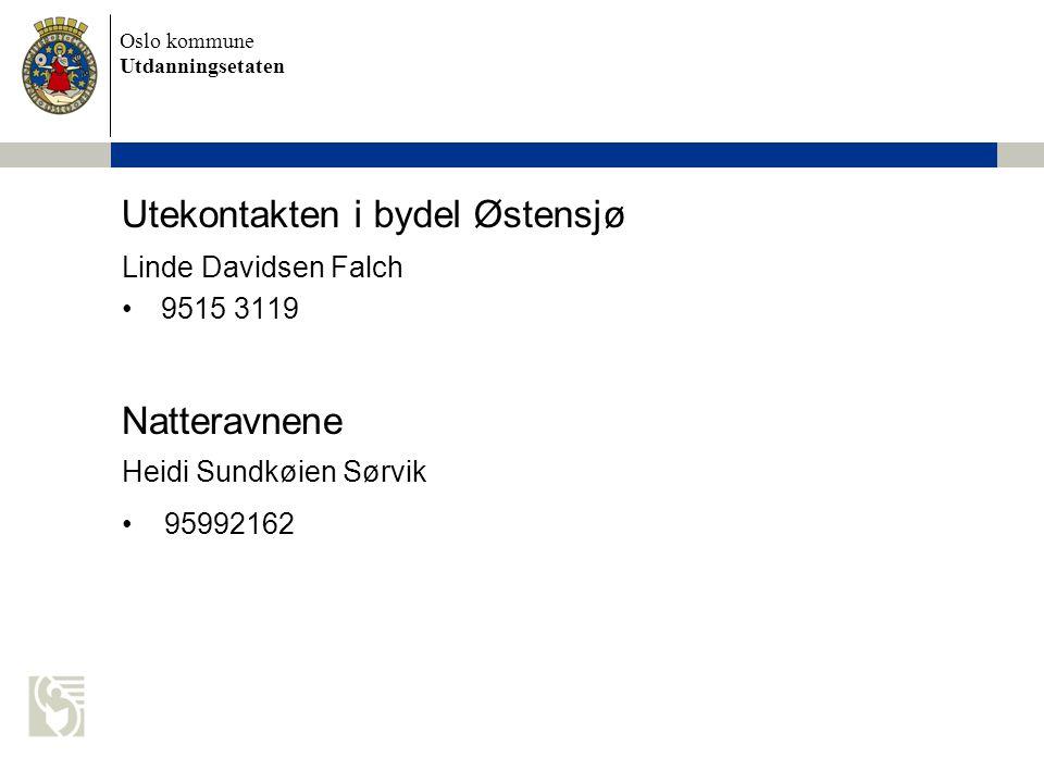 Oslo kommune Utdanningsetaten Utekontakten i bydel Østensjø Linde Davidsen Falch 9515 3119 Natteravnene Heidi Sundkøien Sørvik 95992162
