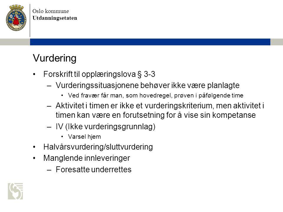 Oslo kommune Utdanningsetaten Vurdering Forskrift til opplæringslova § 3-3 –Vurderingssituasjonene behøver ikke være planlagte Ved fravær får man, som