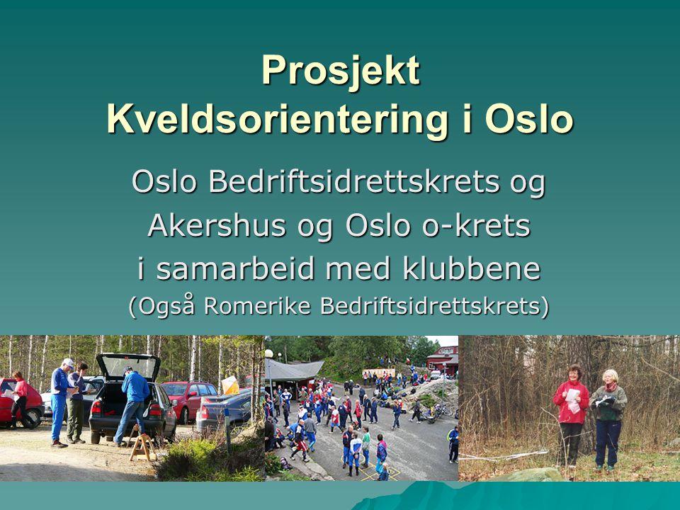 Prosjekt Kveldsorientering i Oslo Oslo Bedriftsidrettskrets og Akershus og Oslo o-krets i samarbeid med klubbene (Også Romerike Bedriftsidrettskrets)