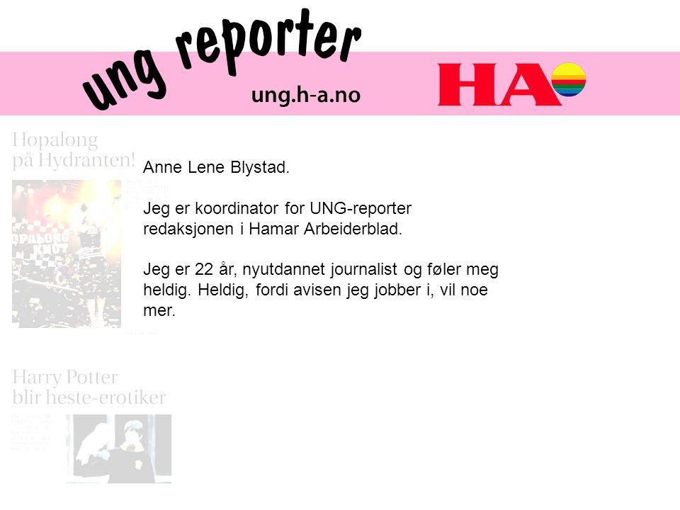 Anne Lene Blystad. Jeg er koordinator for UNG-reporter redaksjonen i Hamar Arbeiderblad.