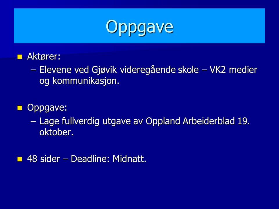 Oppgave Aktører: Aktører: –Elevene ved Gjøvik videregående skole – VK2 medier og kommunikasjon.