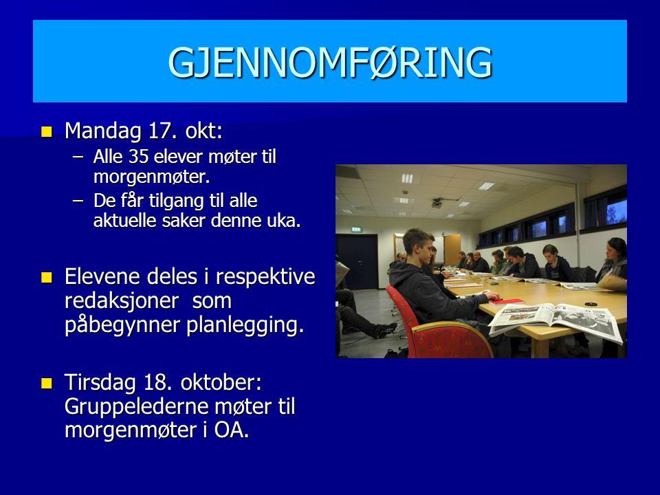 GJENNOMFØRING Mandag 17. okt: Mandag 17. okt: –Alle 35 elever møter til morgenmøter.