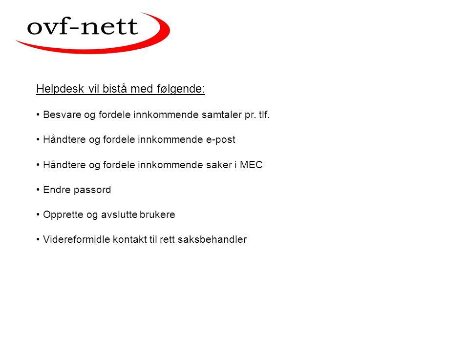Helpdesk kontakter man på følgende måte: Telefon: + 47 23 08 (15 40) E-post: helpdesk@ovf.nohelpdesk@ovf.no Registrering i MEC Åpningstid hverdager.